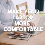 working laptop more comfortable